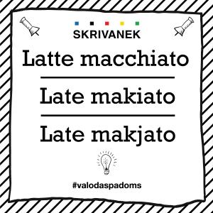 "Skrivanek Baltic valodas padoms ""Latte macchiato"" pret ""Late makiato'' pret ""Late makjato''"