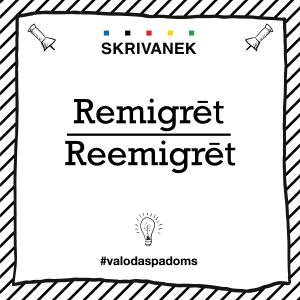 """Skrivanek Baltic valodas padoms """"Remigrēt"""" pret """"Reemigrēt"""""""